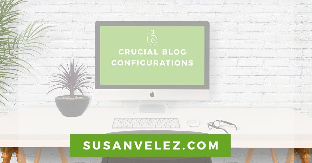 6 crucial blog configurations